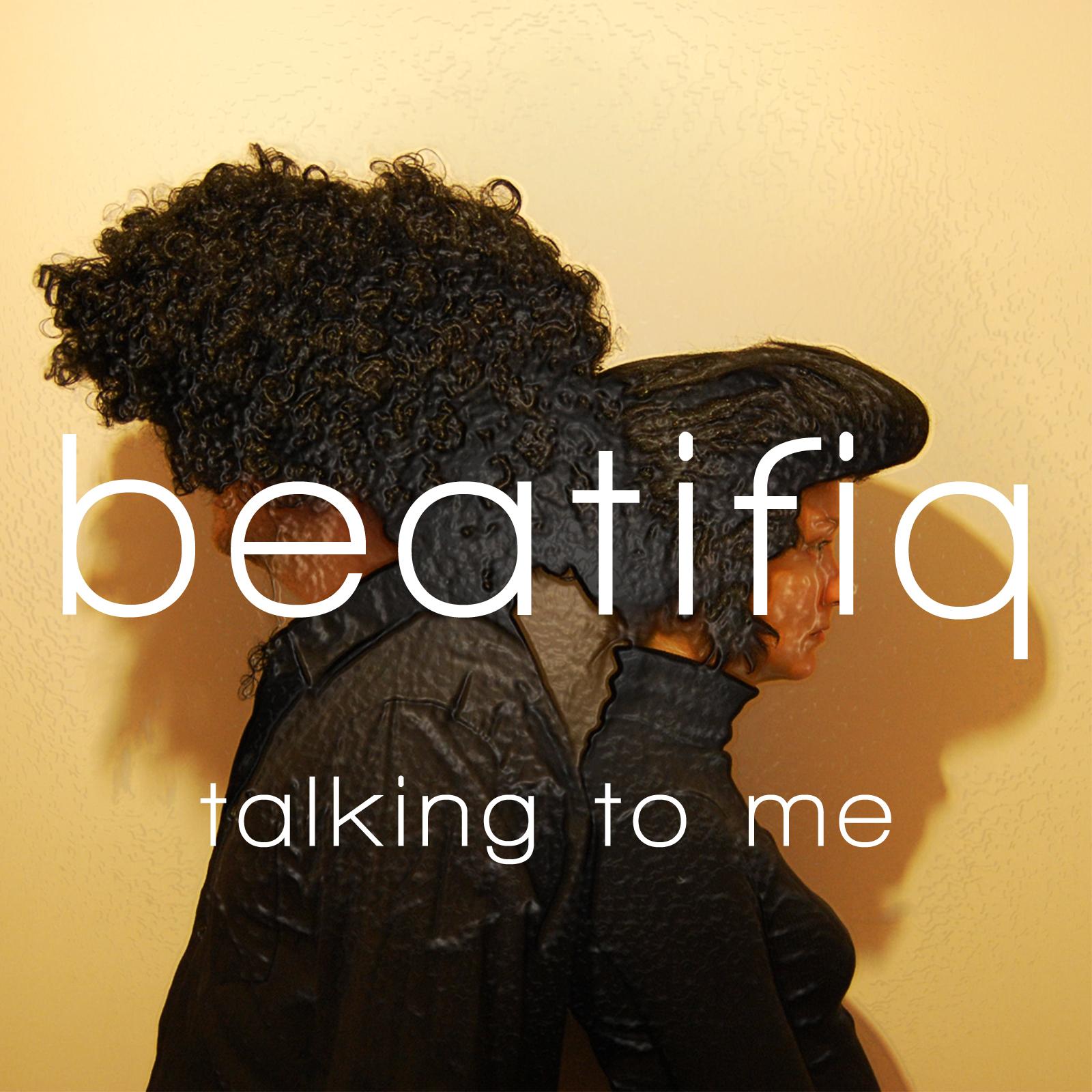 beatifiq talking to me