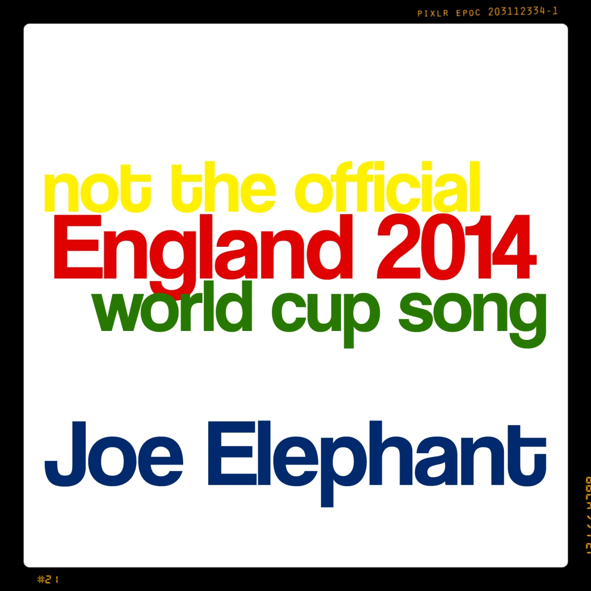 Not the official England 2014 World Cup song by Joe Elephant